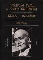 Práticas para a Busca Espiritual – Relax e Solitude – Vol III